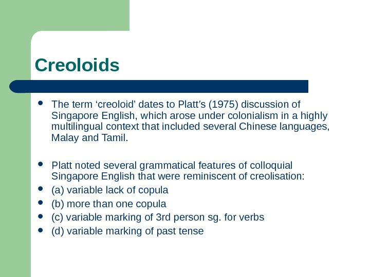 Creoloids  The term 'creoloid' dates to Platt's (1975) discussion of Singapore  English,