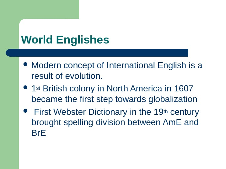 World Englishes Modern concept of International English is a result of evolution.  1
