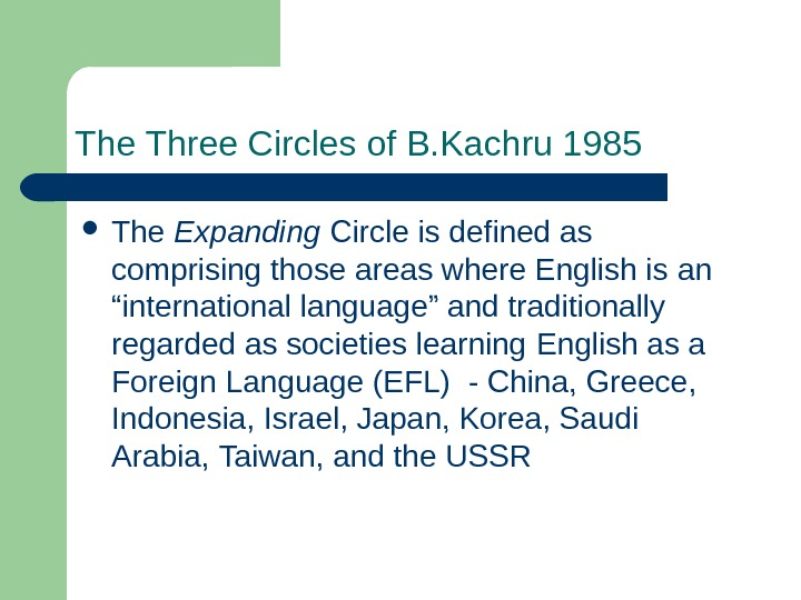 The Three Circles of B. Kachru 1985 The Expanding Circle is defined as comprising