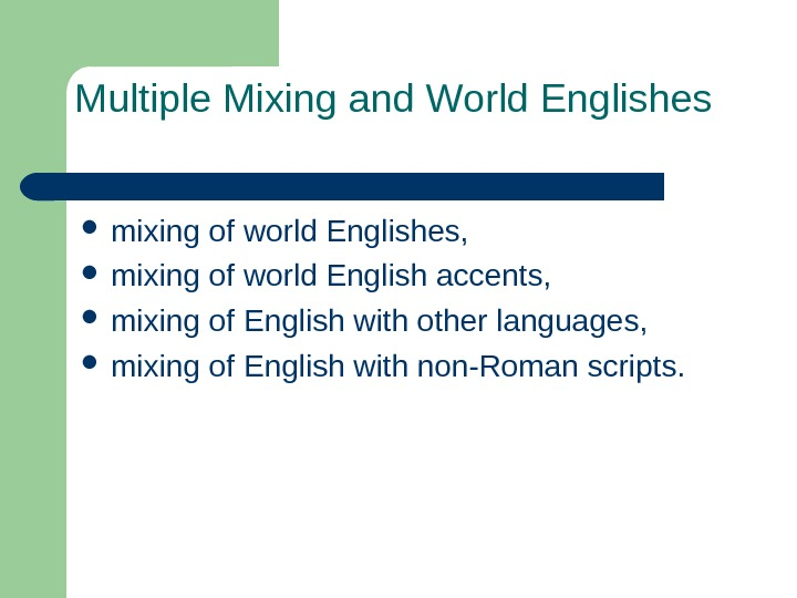 Multiple Mixing and World Englishes mixing of world Englishes,  mixing of world English