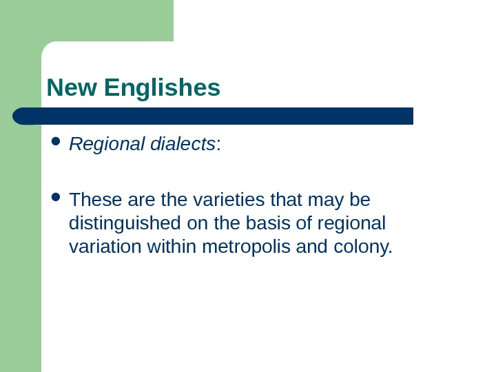 New Englishes Regional dialects :  These are the varieties that may be distinguished