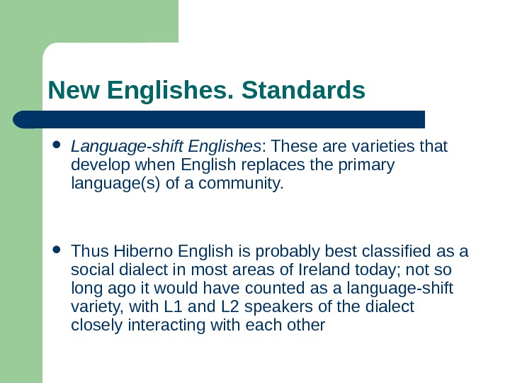 New Englishes. Standards Language-shift Englishes : These are varieties that develop when  English