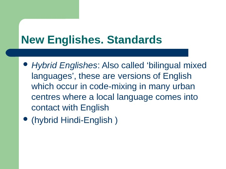 New Englishes. Standards Hybrid Englishes : Also called 'bilingual mixed languages', these are