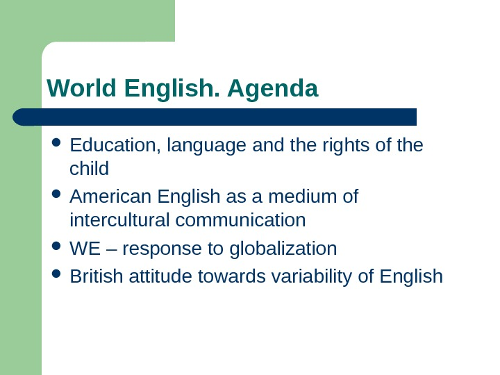 World English. Agenda Education, language and the rights of the child American English as