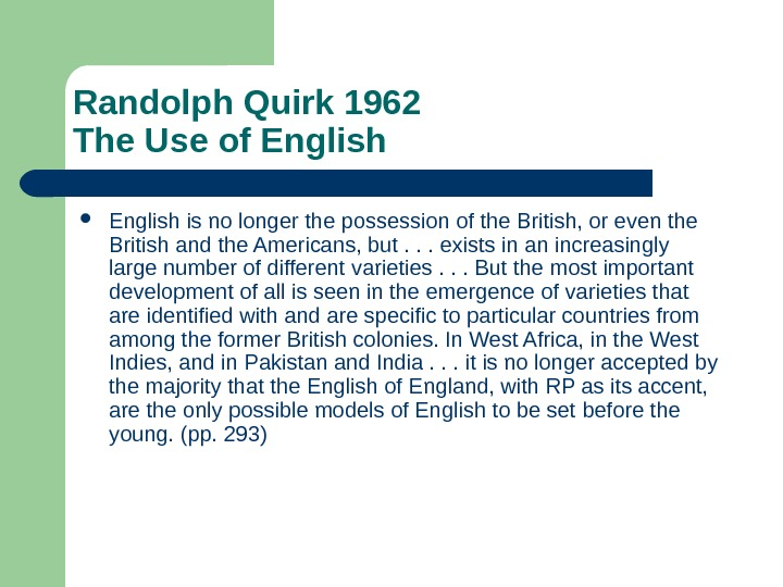 Randolph Quirk 1962 The Use of English is no longer the possession of the