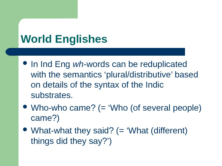 World Englishes In Ind Eng wh- words can be reduplicated with the  semantics