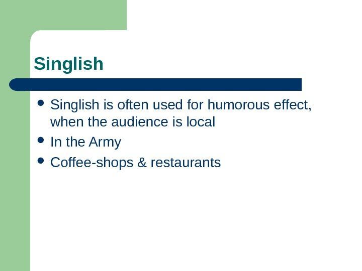 Singlish is often used for humorous effect,  when the audience is local In