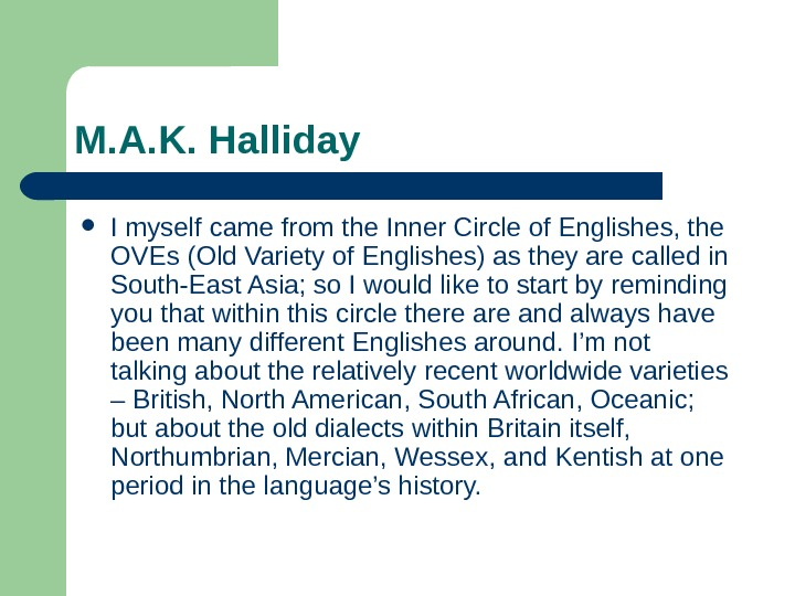 M. A. K. Halliday  I myself came from the Inner Circle of Englishes,