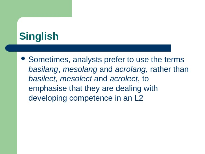 Singlish Sometimes, analysts prefer to use the terms basilang ,  mesolang and