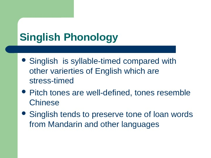 Singlish Phonology Singlish is syllable-timed compared with  other varierties of English which are