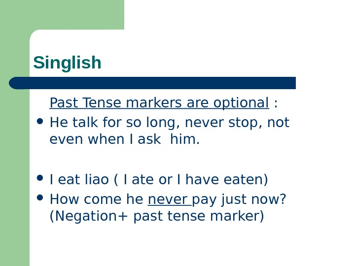 Singlish Past Tense markers are optional :  He talk for so long, never