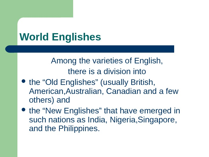 World Englishes Among the varieties of English,  there is a division into