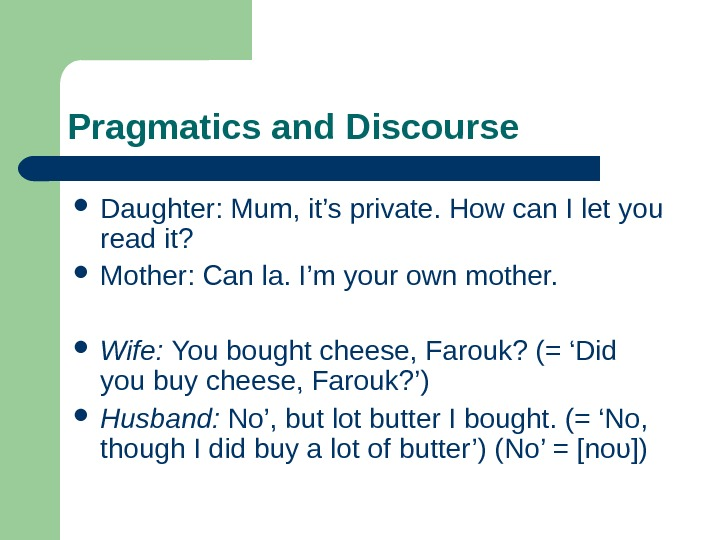 Pragmatics and Discourse Daughter: Mum, it's private. How can I let you read it?