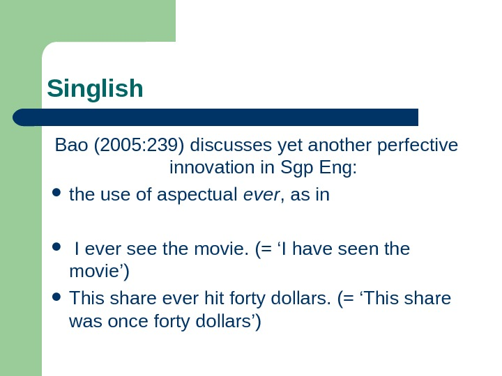 Singlish Bao (2005: 239) discusses yet another perfective innovation in  Sgp Eng: