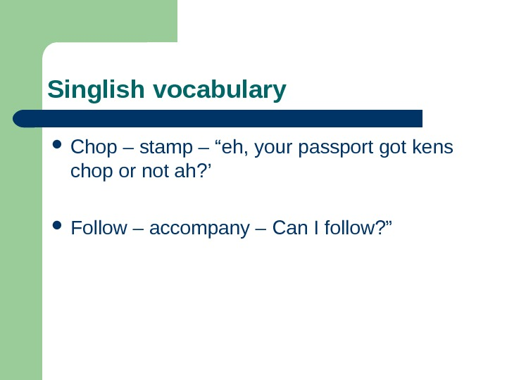 "Singlish vocabulary Chop – stamp – ""eh, your passport got kens chop or not"