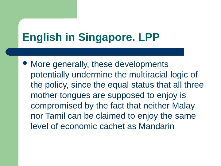 English in Singapore. LPP More generally, these developments potentially undermine the multiracial  logic