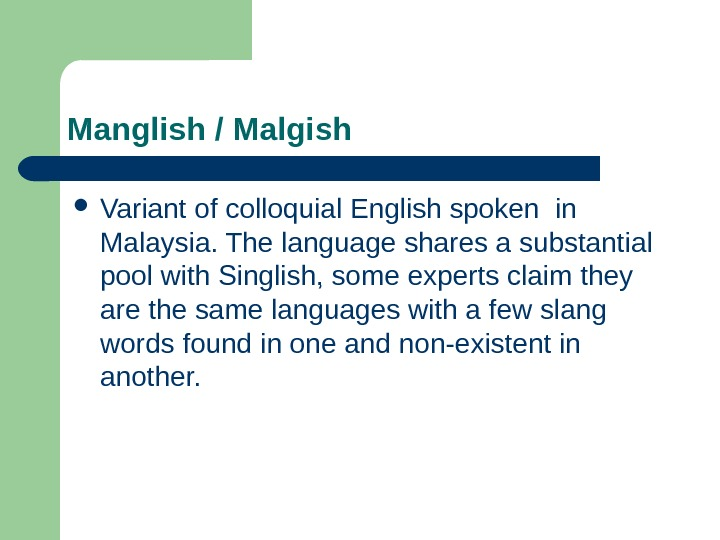 Manglish / Malgish Variant of colloquial English spoken in Malaysia. The language shares a