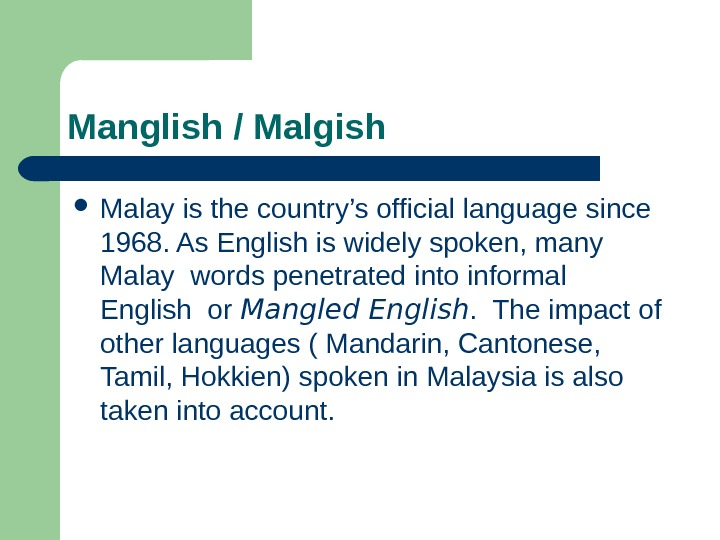 Manglish / Malgish Malay is the country's official language since 1968. As English is