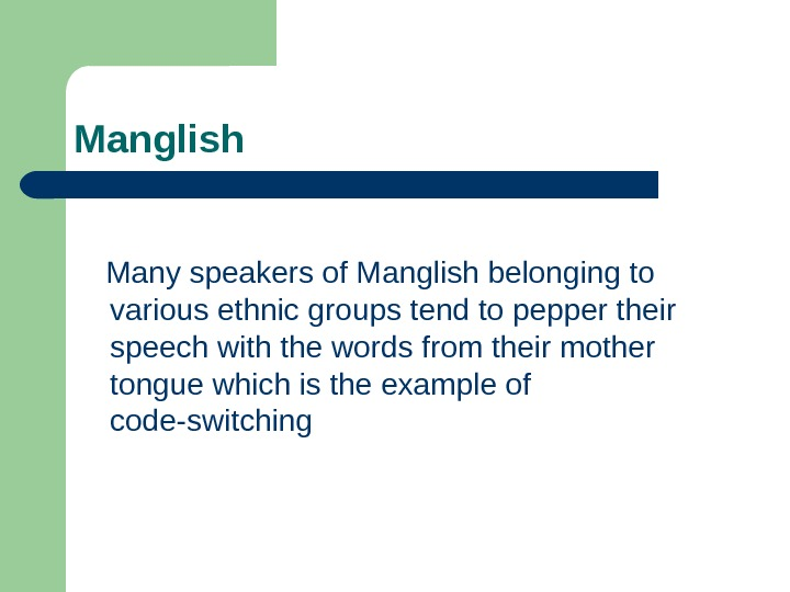 Manglish Many speakers of Manglish belonging to various ethnic groups tend to pepper their