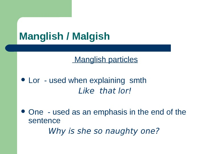 Manglish / Malgish  Manglish particles Lor - used when explaining smth Like that