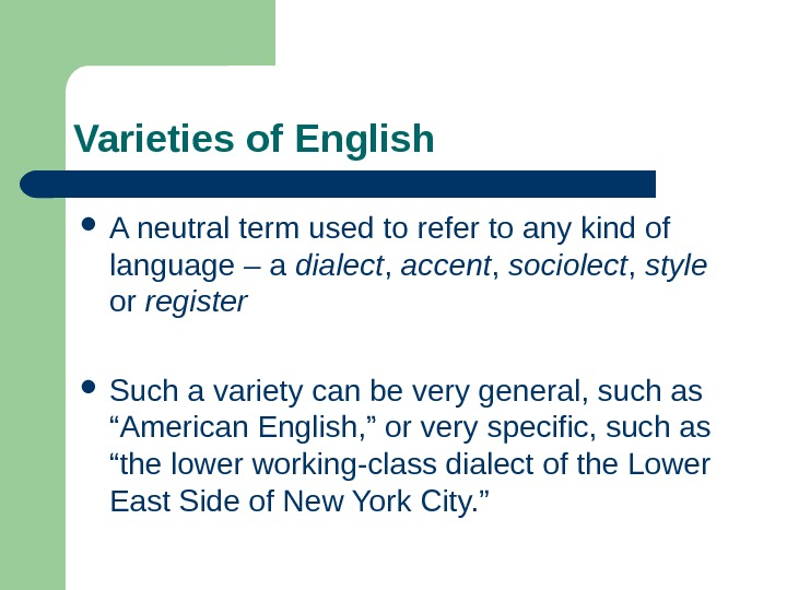 Varieties of English A neutral term used to refer to any kind of language
