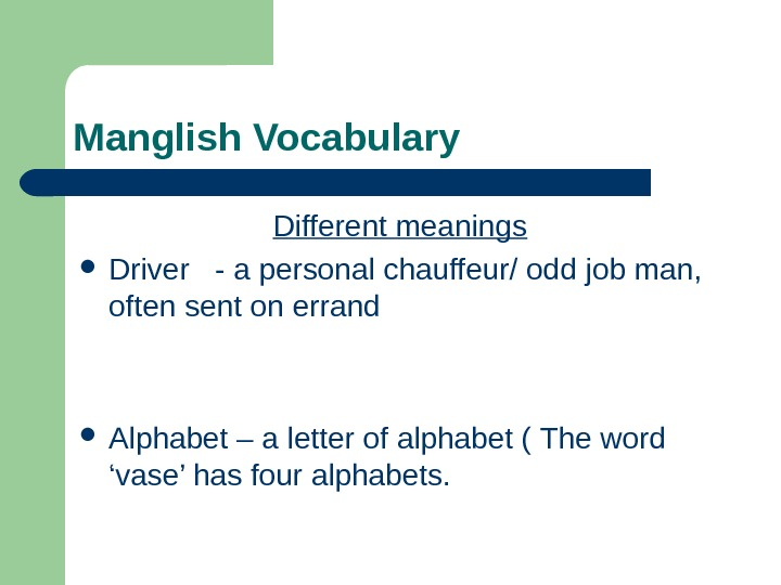 Manglish Vocabulary Different meanings Driver  - a personal chauffeur/ odd job man,