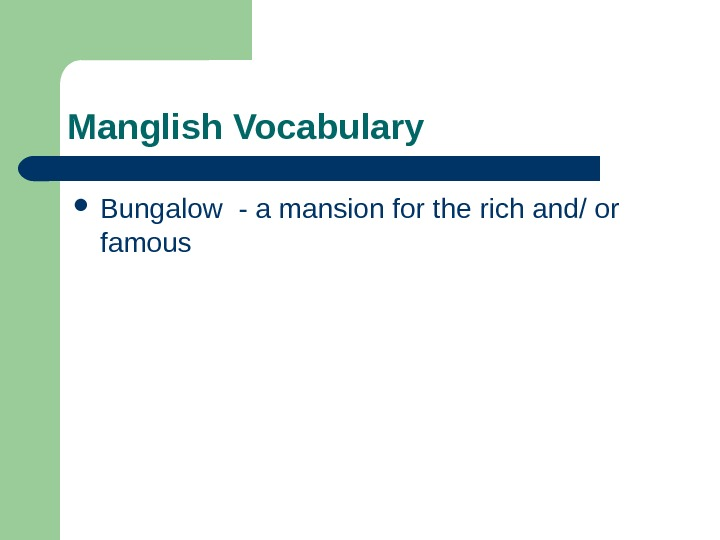 Manglish Vocabulary Bungalow - a mansion for the rich and/ or famous