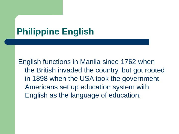 Philippine English functions in Manila since 1762 when the British invaded the country, but