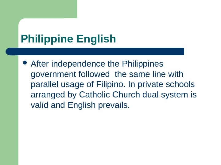 Philippine English After independence the Philippines  government followed the same line with parallel