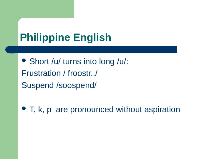 Philippine English Short /u/ turns into long /u/: Frustration / froostr. . / Suspend