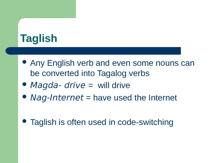 Taglish Any English verb and even some nouns can be converted into Tagalog verbs