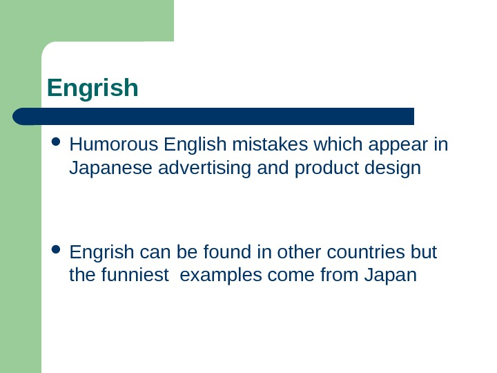Engrish Humorous English mistakes which appear in Japanese advertising and product design Engrish can