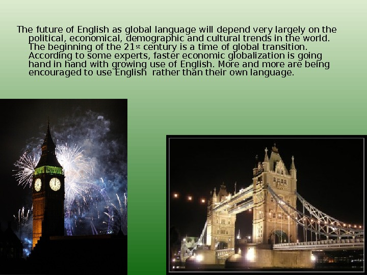 The future of English as global language will depend very largely on the political,