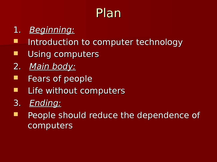 Plan 1. Beginning: Introduction to computer technology Using computers 2. Main body:  Fears