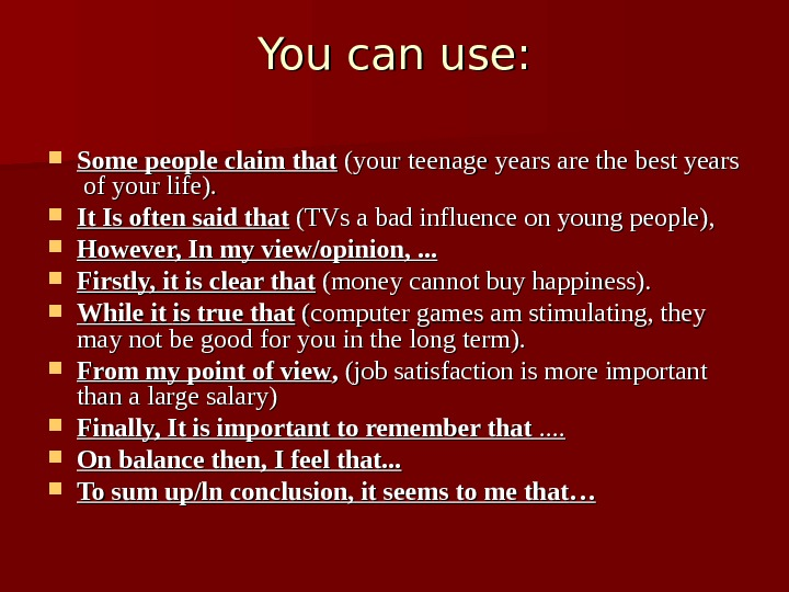 You can use:  Some people claim that  (your teenage years are the