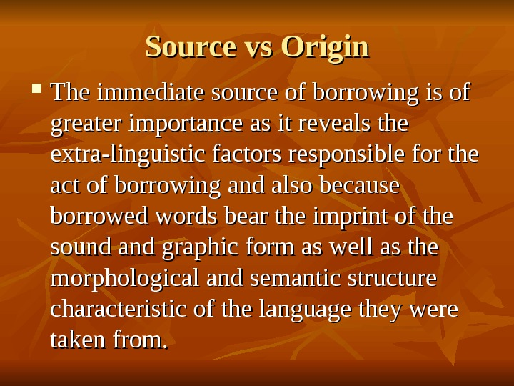 Source vs Origin The immediate source of borrowing is of greater importance as it