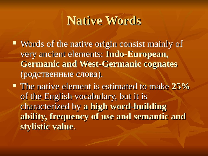 Native Words of the native origin consist mainly of very ancient elements:  Indo-European,