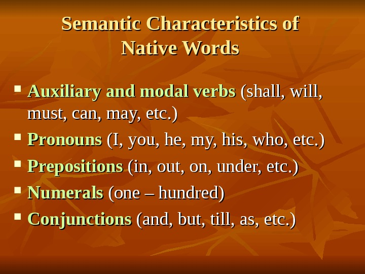 Semantic Characteristics of Native Words  Auxiliary and modal verbs (shall, will,  must,