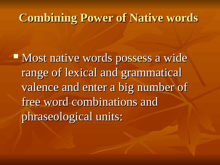 Combining Power of Native words  Most native words possess a wide range of