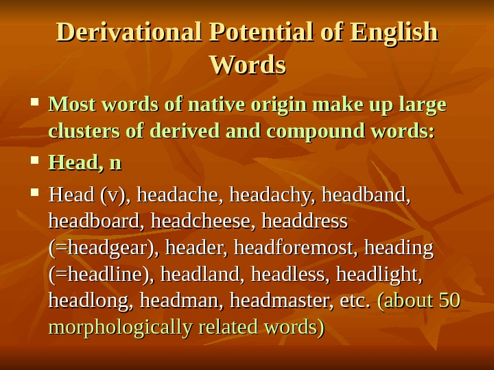 Derivational Potential of English Words Most words of native origin make up large clusters