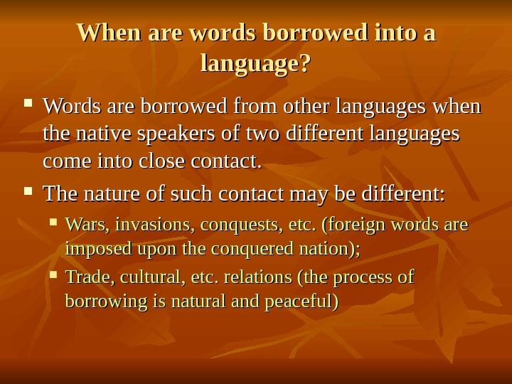 When are words borrowed into a language?  Words are borrowed from other languages
