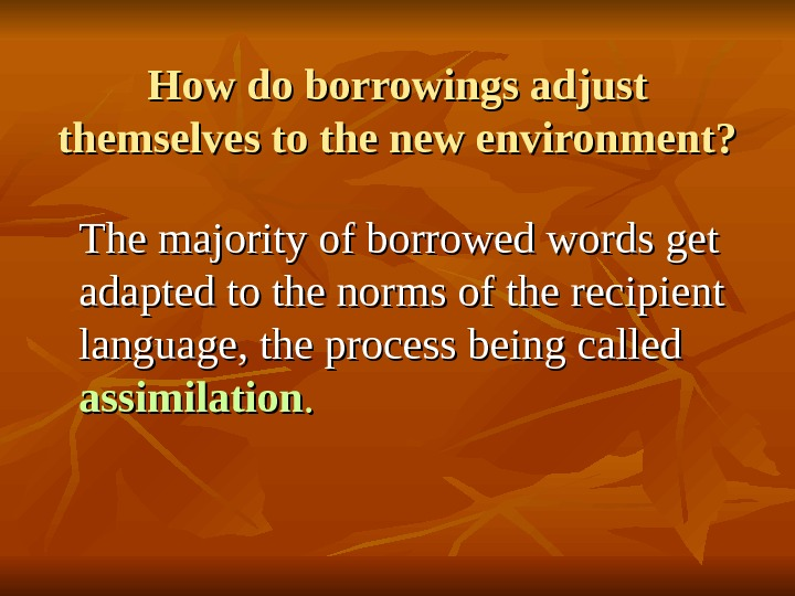 How do borrowings adjust themselves to the new environment? The majority of borrowed words