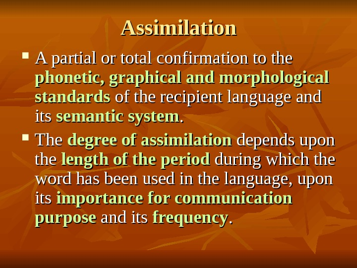 Assimilation A partial or total confirmation to the phonetic, graphical and morphological standards of