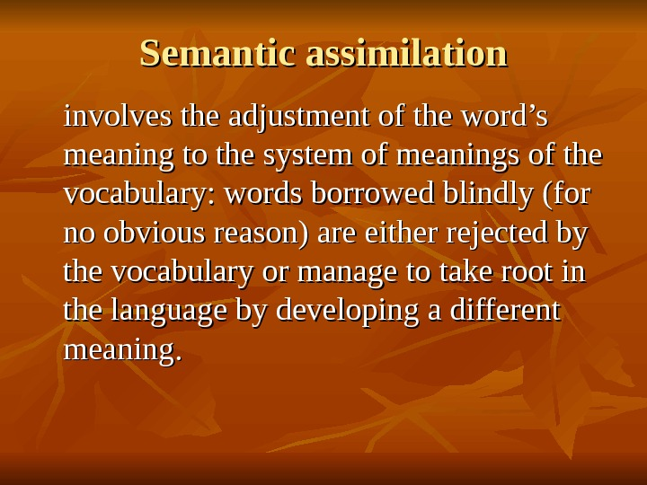 Semantic assimilation involves the adjustment of the word's meaning to the system of meanings