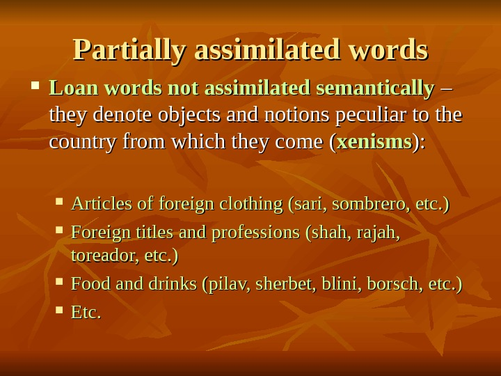 Partially assimilated words Loan words not assimilated semantically – – they denote objects and