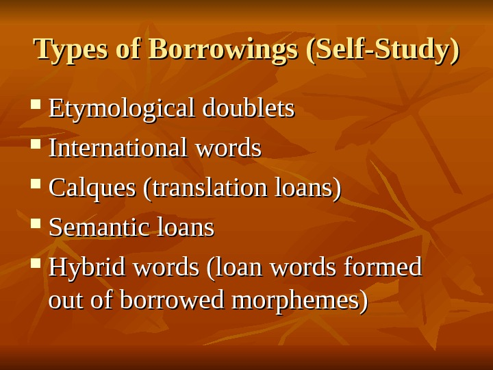 Types of Borrowings (Self-Study) Etymological doublets International words Calques (translation loans) Semantic loans Hybrid