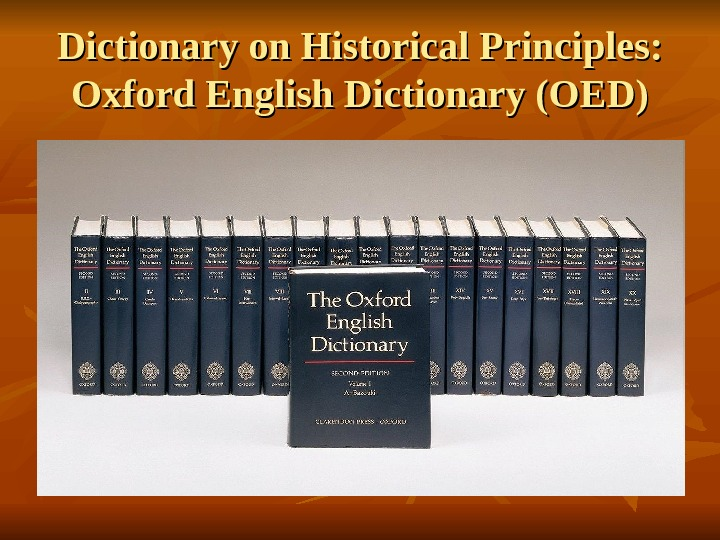 Dictionary on Historical Principles:  Oxford English Dictionary (OED)