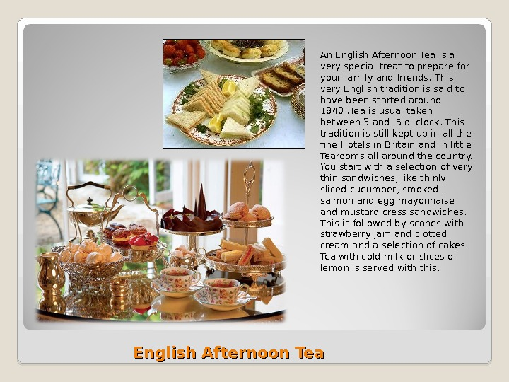 English Afternoon Tea An English Afternoon Tea is a very special treat to prepare for your