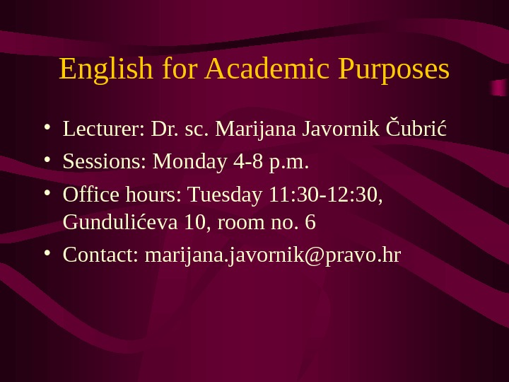 English for Academic Purposes • Lecturer: Dr. sc. Marijana Javornik Čubrić • Sessions: Monday 4 -8