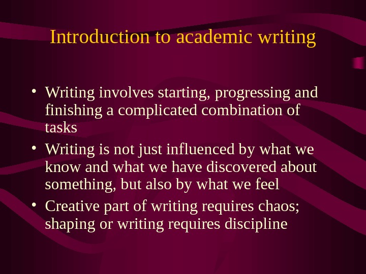 Introduction to academic writing • Writing involves starting, progressing and finishing a complicated combination of tasks